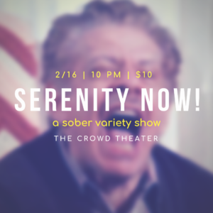 Serenity Now! A Sober Variety Show @ The Crowd Theater | Chicago | Illinois | United States