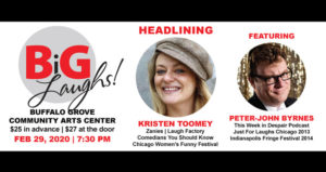 BiG LAUGHS! with Headliner Kristen Toomey @ Buffalo Grove Center for Performing Arts | Buffalo Grove | Illinois | United States